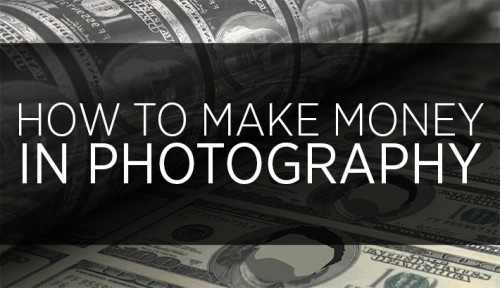 How-To-Make-Money-In-Photography photography-How-To-Make-Money-In-Photography-500x288